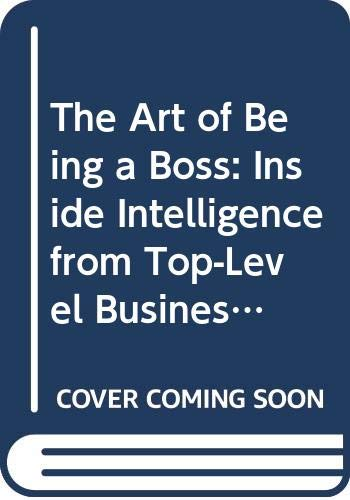 9780060914622: The Art of Being a Boss: Inside Intelligence from Top-Level Business Leaders and Young Executives on the Move