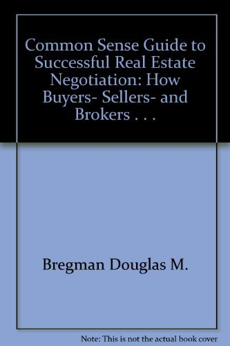 9780060914646: Common Sense Guide to Successful Real Estate Negotiation: How Buyers, Sellers, and Brokers . . .