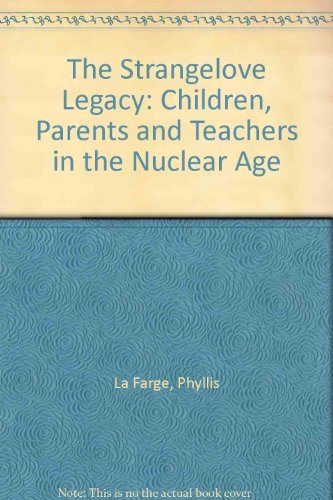 The Strangelove Legacy: Children, Parents and Teachers in the Nuclear Age