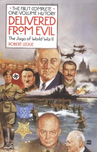 9780060915353: Delivered from Evil: The Saga of World War II: The First Complete One-Volume History