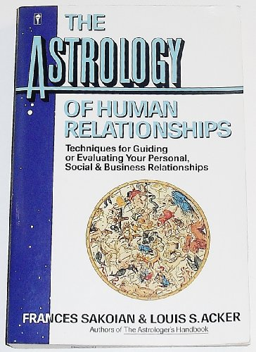 9780060915469: The Astrology of Human Relationships: Techniques for Guiding or Evaluating Your Personal, Social and Business Relationships