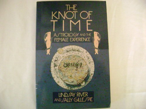 9780060915551: The Knot of Time: Astrology and the Female Experience
