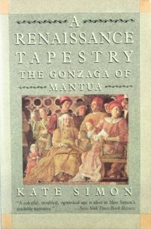 A Renaissance Tapestry: The Gonzaga of Mantua: Simon, Kate