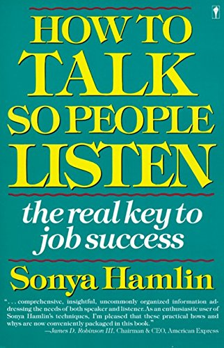 How to Talk So People Listen: The Real Key to Job Success [Signed]: Hamlin, Sonya
