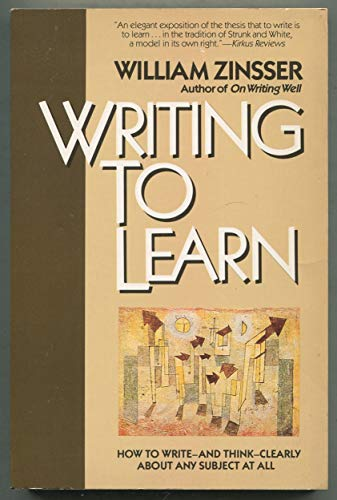 9780060915766: Writing to Learn : How to Write - and Think - Clearly about Any Subject at All