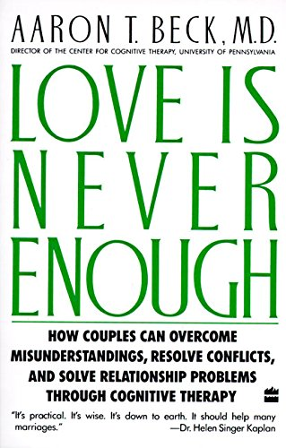 9780060916046: Love Is Never Enough: How Couples Can Overcome Misunderstandings, Resolve Conflicts, and Solve Relationship Problems Through Cognitive Therapy