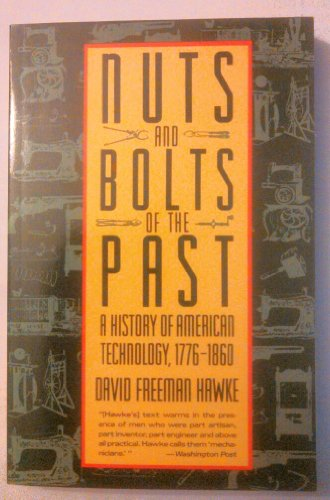9780060916053: Nuts and Bolts of the Past: A History of American Technology : 1776-1860