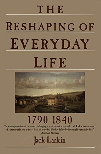 9780060916060: The Reshaping of Everyday Life: 1790-1840 (Everyday Life in America)