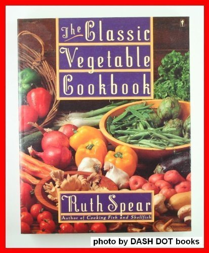 9780060916282: The Classic Vegetable Cookbook