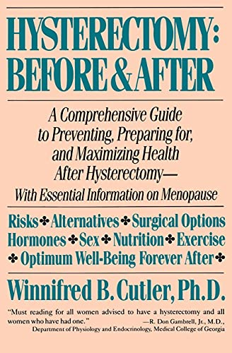 9780060916299: Hysterectomy: Before and After: A Comprehensive Guide to Preventing, Preparing For, and Maximizing Health After Hysterectomy