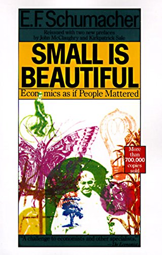 Small Is Beautiful: Economics as if People: Schumacher, E. F.