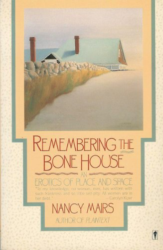 9780060916442: Remembering the Bone House: An Erotics of Place and Space