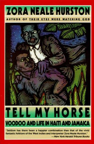 Tell My Horse : Voodoo and Life in Haiti and Jamaica - Hurston, Zora Neale