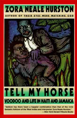 Tell My Horse: Voodoo and Life in Haiti and Jamacia
