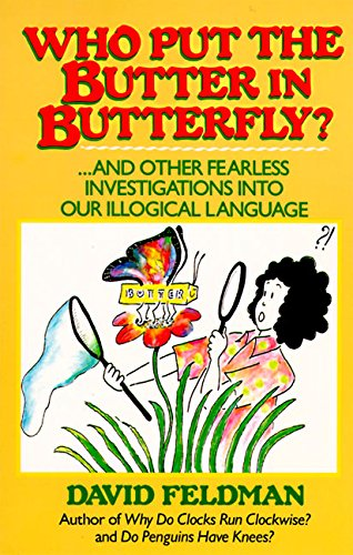 9780060916619: Who Put Butter in Butterfly...and Other Fearless Investigations Into Our Illogial Language