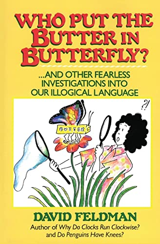 WHO PUT BUTTER IN BUTTERFLY.AND OTHER FEARLESS INVESTIGATIONS INTO OUR IL LOGIAL LANGUAGE