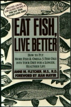 9780060916640: Eat Fish, Live Better: How to Put More Fish and Omega-3 Fish Oils into Your Diet for a Longer, Healthier Life