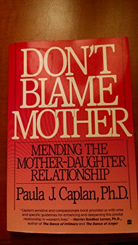 9780060916978: Don't Blame Mother: Mending the Mother-Daughter Relationship