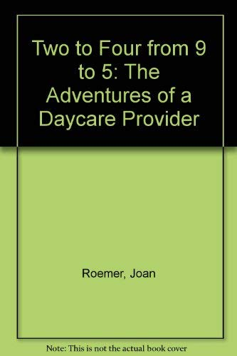 9780060919665: Two to Four from 9 to 5: The Adventures of a Daycare Provider