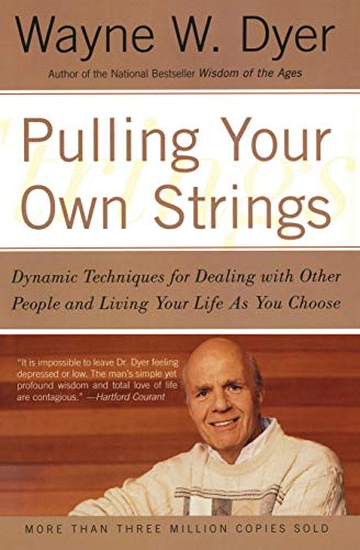 9780060919757: Pulling Your Own Strings: Dynamic Techniques for Dealing with Other People and Living Your Life as You Choose