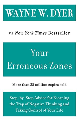 9780060919764: Your Erroneous Zones: Step-by-Step Advice for Escaping the Trap of Negative Thinking and Taking Control of Your Life