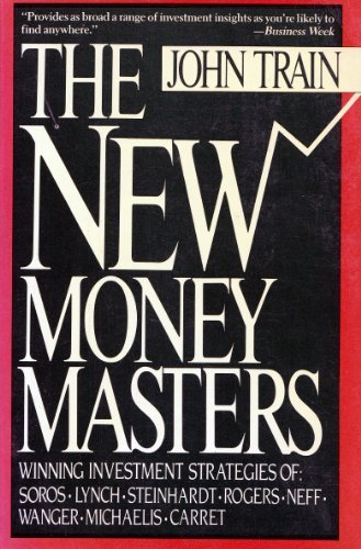 The New Money Masters: The Winning Investment Strategies of Soros-Lynch-Steinhardt-Rogers, Neff-Wagner-Michaelis-Carrets (006092005X) by Train, John