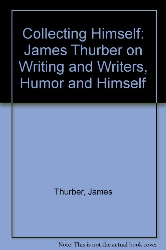 9780060920173: Collecting Himself: James Thurber on Writing and Writers, Humor and Himself