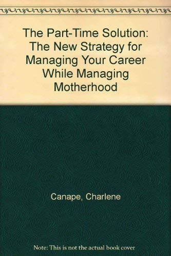 9780060920401: The Part-Time Solution: The New Strategy for Managing Your Career While Managing Motherhood