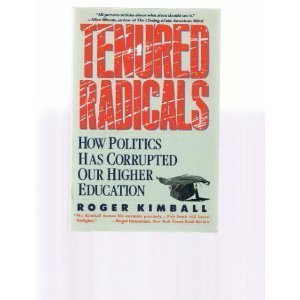 9780060920494: Tenured Radicals: How Politics Has Corrupted Our Higher Education