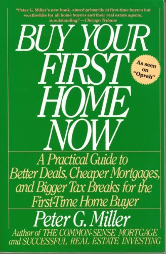 9780060920517: Buy Your First Home Now: A Practical Guide to Better Deals, Cheaper Mortgages, and Bigger Tax Breaks for the First-Time Home Buyer