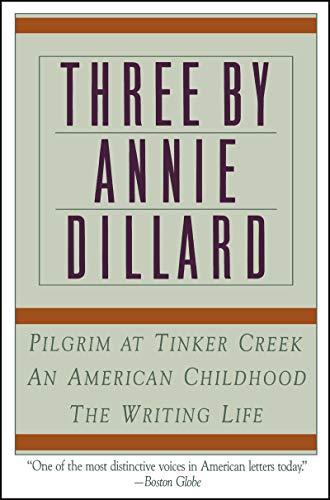 9780060920647: Three by Annie Dillard: The Writing Life, An American Childhood, Pilgrim at Tinker Creek