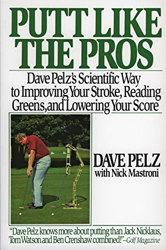 9780060920784: Putt Like the Pros: Dave Pelz's Scientific Guide to Improving Your Stroke, Reading Greens, and Lowering Your Score