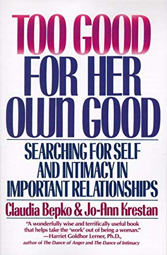 9780060920814: Too Good for Her Own Good: Searching for Self and Intimacy in Important Relationships