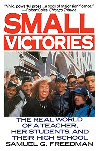 9780060920876: Small Victories: The Real World of a Teacher, Her Students, and Their High School