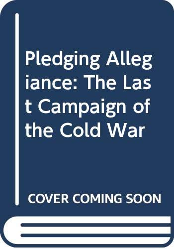 9780060921101: Pledging Allegiance: The Last Campaign of the Cold War