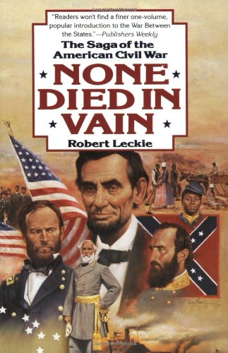 None Died in Vain: The Saga of the American Civil War: Leckie, Robert