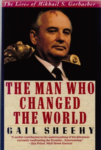 The Man Who Changed the World: The Lives of Mikhail S. Gorbachev (9780060921200) by Gail Sheehy