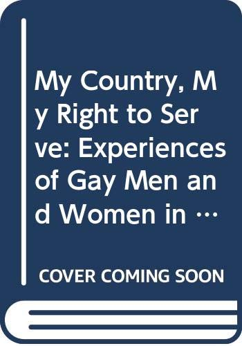 9780060921262: My Country, My Right to Serve: Experiences of Gay Men and Women in the Military, World War II to the Present