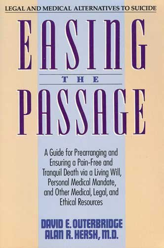 9780060921576: Easing the Passage: A Guide for Prearranging and Ensuring a Pain-Free and Tranquil Death Via a Living Will, Personal Medical Mandate, and Other Medi