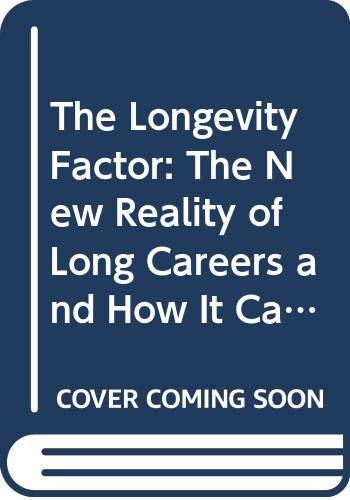 9780060921859: The Longevity Factor: The New Reality of Long Careers and How It Can Lead to Richer Lives
