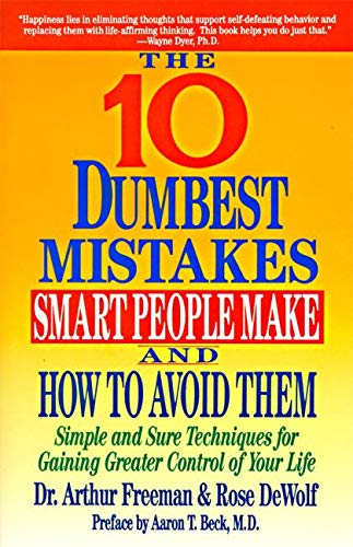 9780060921996: The 10 Dumbest Mistakes Smart People Make and How to Avoid: Simple and Sure Techniques for Gaining Greater Control of Your Life