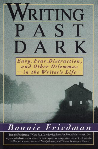 9780060922009: Writing Past Dark: Envy, Fear, Distraction and Other Dilemmas in the Writer's Life