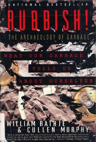 9780060922283: Rubbish!: the Archaeology of Garbage: What Our Garbage Tells Us Abour Ourselves