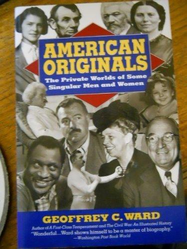American Originals: The Private Worlds of Some Singular Men and Women: Ward, Geoffrey C.