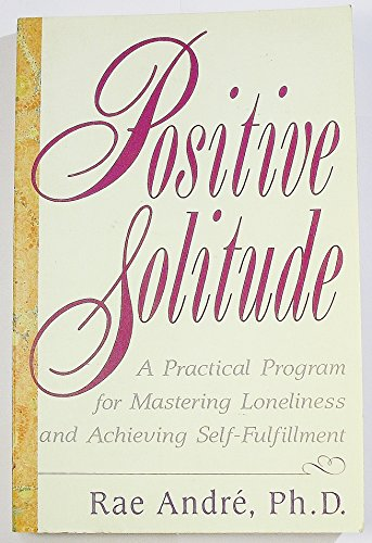 9780060922566: Positive Solitude: A Practical Program for Mastering Loneliness and Achieving Self-fulfillment