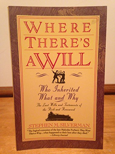Where There's a Will...: Who Inherited What: Silverman, Stephen M.