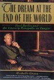 The Dream at the End of the World: Paul Bowles and the Literary Renegades in Tangier: Green, ...