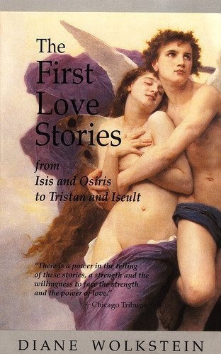 9780060922726: The First Love Stories: From Isis and Osiris to Tristan and Iseult
