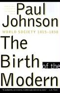 9780060922825: The Birth of the Modern: World Society 1815-1830
