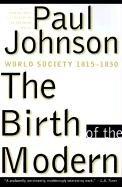 9780060922825: The Birth of the Modern: World Society 1815-1830